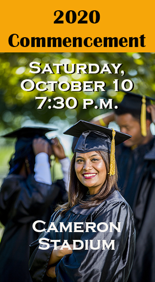 2020 Commencement Saturday, October 10 7:30 p.m. Cameron Stadium