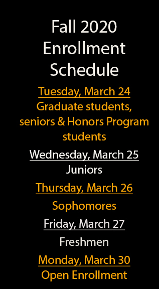 Fall Enrollment Tuesday, March 24 Graduate students, seniors and Honors Program student Wednesday, March 25 Juniors Thursday March 26 Sophomores Friday March 27 Freshmen Monday March 30 open enrollment